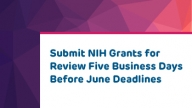 Submit NIH Grants for Review Five Business Days Before June Deadline