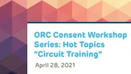 "ORC Consent Workshop Series: Hot Topics ""Circuit Training"""