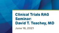 Clinical Trials RAG Seminar Featuring David T. Teachey, MD